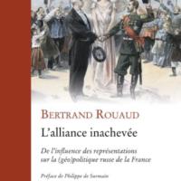 (Français) PARUTION : L'alliance inachevée. De l'influence des représentations sur la (géo)politique russe de la France